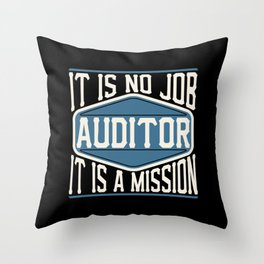 Auditor  - It Is No Job, It Is A Mission Throw Pillow