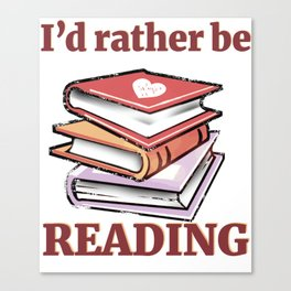 I'd Rather Be Reading Book Lover product Canvas Print