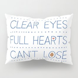 Clear Eyes, Full Hearts, Can't Lose Pillow Sham