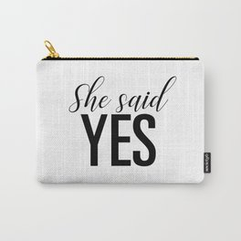She said yes Carry-All Pouch