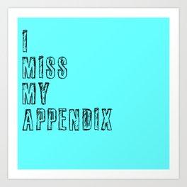 I miss my appendix Art Print