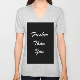 Fresher Than You Unisex V-Neck