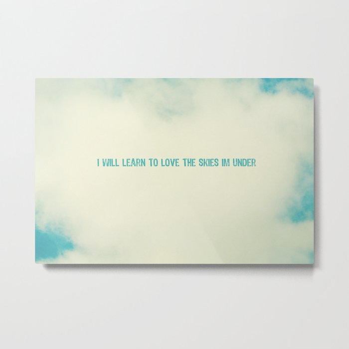 I will learn to love the skies Im under Metal Print