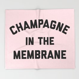 Champagne Membrane Funny Quote Throw Blanket