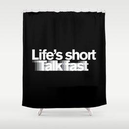 Life's Short, Talk Fast Shower Curtain