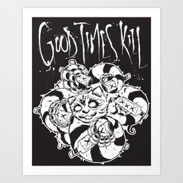 Good Times Kill print Art Print