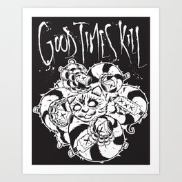 Good Times Kill print Art Print