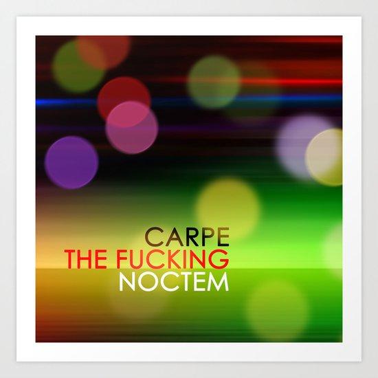 Carpe The Fucking Noctem Art Print