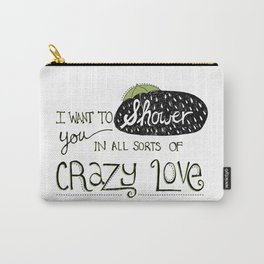 I Want To Shower You In All Sorts Of Crazy Love Carry-All Pouch