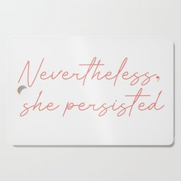 nevertheless she persisted Cutting Board