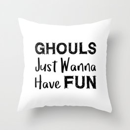Ghouls Just Wanna Have Fun (2) Throw Pillow