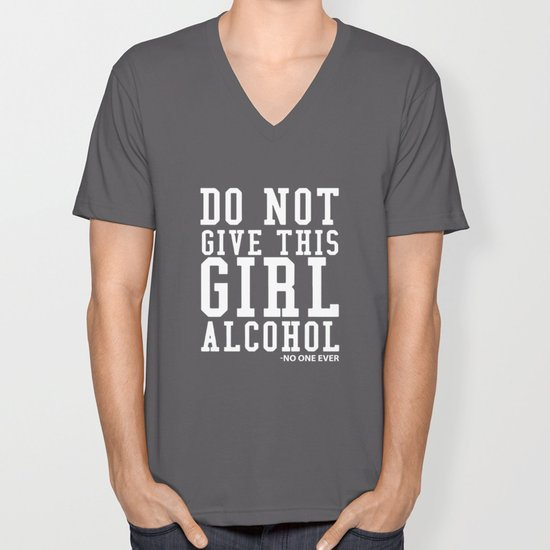 63ae6d36 Don't Give A Girl Alcohol Said No One Funny Drinking T-shirt Unisex V-Neck  by thewrightsales | Society6