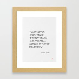 Care about what other people think and you will always be their prisoner. Framed Art Print
