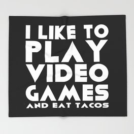I like to play video games and eat tacos Throw Blanket