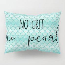 No Grit No Pearl Pillow Sham