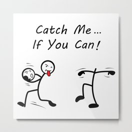 Catch Me If You Can Silly Stick Figures Metal Print