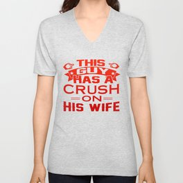 THIS GUY HAS A CRUSH ON HIS WIFE Unisex V-Neck