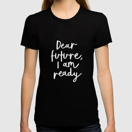 Dear Future, I Am Ready black-white typography poster design modern canvas wall art home decor T-shirt