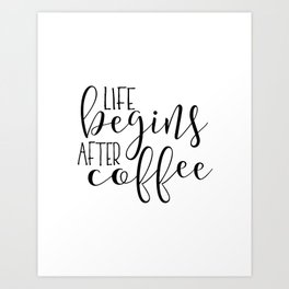 Life Begins After Coffee,Funny Posters,Quote Prints,Coffee Sign,But Firs Coffee,Coffee Table,Good Mo Art Print