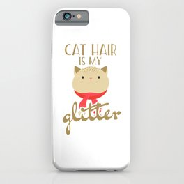 Cat Hair Is My Gliter iPhone Case