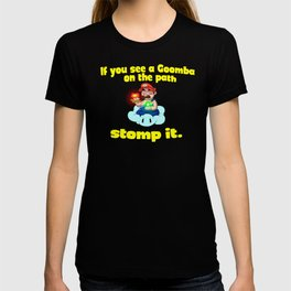 If you see a Goomba on the path, stomp it. T-shirt