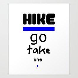 Hike - Go Take One Kind Insults Art Print