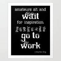 stephen king Art Prints featuring Writers' Quotes: Get to Work-Stephen King by Charm Girl Photography & Writing Quotes