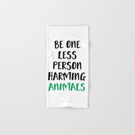 BE ONE LESS PERSON HARMING ANIMALS vegan quote Hand & Bath Towel