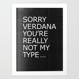 Sorry Verdana you're really not my type Art Print