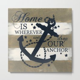 Home Is Wherever We Drop Our Anchor Metal Print