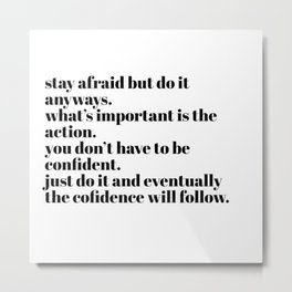 stay afraid but do it anyways Metal Print