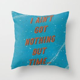 I ain't got nothing but time - A Hell Songbook Edition Throw Pillow