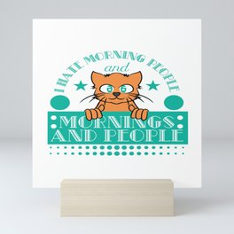 """""""I Hate Morning People And Mornings And Peoples"""" T-shirt Design Cat Lover Adorable Cute Unique Cool Mini Art Print"""