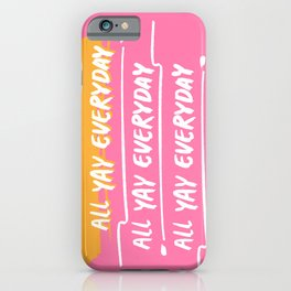 Saturday, all yay everyday. (: iPhone Case