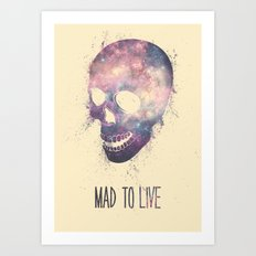 Mad To Live Art Print