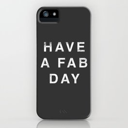 Have A Fab Day iPhone Case
