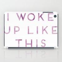 i woke up like this iPad Cases featuring I Woke Up Like This by Nina & Charlotte