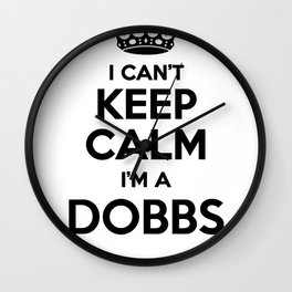 I cant keep calm I am a DOBBS Wall Clock