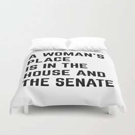 A Woman's Place Is In The House And Senate Duvet Cover