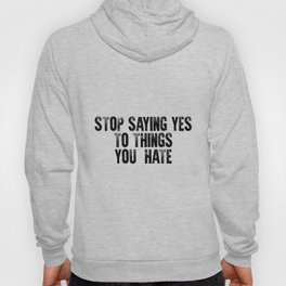 Stop saying yes to things you hate #minimalism Hoody