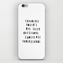 Chocolate Doesn't Ask Silly Questions black and white modern typographic poster wall art home decor iPhone Skin