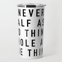 Never Half Ass Travel Mug
