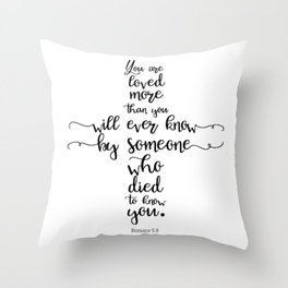 You are loved more than you will ever know by someone who died to know you. Romans 5:8 Throw Pillow