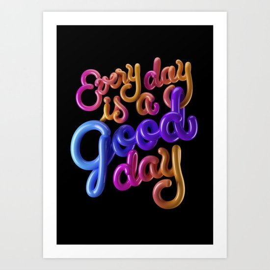 Every day is a good day Art Print
