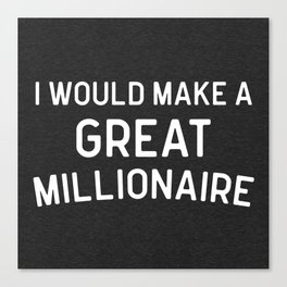 A Great Millionaire Funny Quote Canvas Print