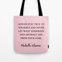 Always stay true to yourself and never let what somebody Tote Bag