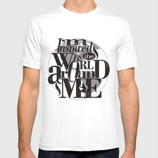I'm Inspired By The World Around Me T-shirt