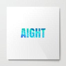 aight Metal Print