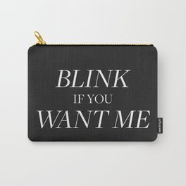 Blink if You Want Me Carry-All Pouch