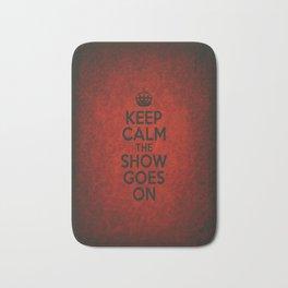 Keep Calm the Show Goes On Bath Mat